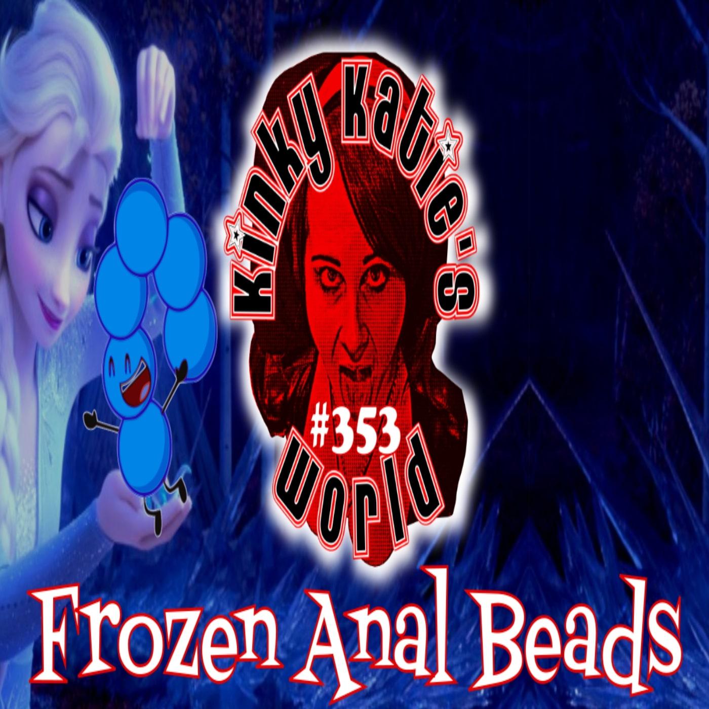 #353 – Frozen Anal Beads